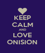 KEEP CALM AND LOVE ONISION - Personalised Poster A4 size