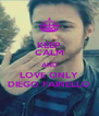 KEEP CALM AND LOVE ONLY DIEGO FAINELLO - Personalised Poster A4 size