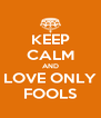 KEEP CALM AND LOVE ONLY FOOLS - Personalised Poster A4 size