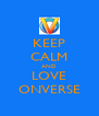 KEEP CALM AND LOVE ONVERSE - Personalised Poster A4 size
