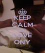 KEEP CALM AND LOVE ONY - Personalised Poster A4 size