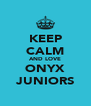 KEEP CALM AND LOVE ONYX JUNIORS - Personalised Poster A4 size