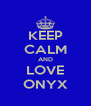 KEEP CALM AND LOVE ONYX - Personalised Poster A4 size