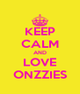 KEEP CALM AND LOVE ONZZIES - Personalised Poster A4 size