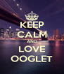 KEEP CALM AND LOVE OOGLET - Personalised Poster A4 size