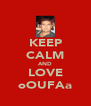 KEEP CALM AND LOVE oOUFAa - Personalised Poster A4 size