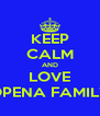 KEEP CALM AND LOVE OPENA FAMILY - Personalised Poster A4 size