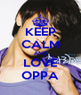 KEEP CALM AND LOVE OPPA - Personalised Poster A4 size
