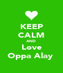 KEEP CALM AND Love Oppa Alay♥ - Personalised Poster A4 size