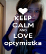 KEEP CALM AND LOVE optymistka - Personalised Poster A4 size