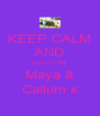 KEEP CALM AND Love Or Not Maya & Callum x - Personalised Poster A4 size