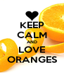KEEP CALM AND LOVE ORANGES - Personalised Poster A4 size