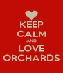 KEEP CALM AND LOVE ORCHARDS - Personalised Poster A4 size