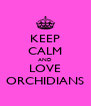 KEEP CALM AND LOVE ORCHIDIANS - Personalised Poster A4 size