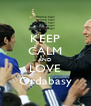 KEEP CALM AND LOVE Ordabasy - Personalised Poster A4 size