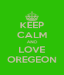 KEEP CALM AND LOVE OREGEON - Personalised Poster A4 size