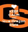 KEEP CALM AND love Oregon State - Personalised Poster A4 size