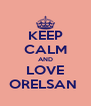 KEEP CALM AND LOVE ORELSAN  - Personalised Poster A4 size