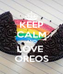 KEEP CALM AND LOVE  OREOS - Personalised Poster A4 size