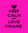KEEP CALM AND LOVE ORIANE  - Personalised Poster A4 size