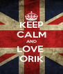 KEEP CALM AND LOVE  ORIK - Personalised Poster A4 size