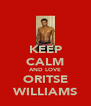 KEEP CALM AND LOVE ORITSE WILLIAMS - Personalised Poster A4 size