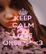 KEEP CALM AND LOVE ORSII *-* <3 - Personalised Poster A4 size