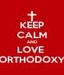 KEEP CALM AND LOVE  ORTHODOXY - Personalised Poster A4 size