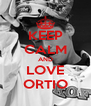 KEEP CALM AND LOVE ORTIO - Personalised Poster A4 size