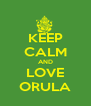 KEEP CALM AND LOVE ORULA - Personalised Poster A4 size