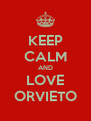 KEEP CALM AND LOVE ORVIETO - Personalised Poster A4 size