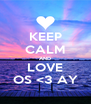 KEEP CALM AND LOVE OS <3 AY - Personalised Poster A4 size