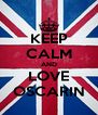 KEEP CALM AND LOVE OSCARIN - Personalised Poster A4 size