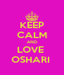 KEEP CALM AND LOVE  OSHARI  - Personalised Poster A4 size