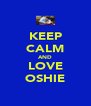 KEEP CALM AND LOVE OSHIE - Personalised Poster A4 size