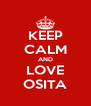 KEEP CALM AND LOVE OSITA - Personalised Poster A4 size