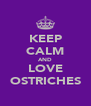 KEEP CALM AND LOVE OSTRICHES - Personalised Poster A4 size