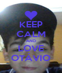 KEEP CALM AND LOVE OTÁVIO - Personalised Poster A4 size