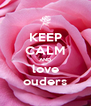 KEEP CALM AND love ouders - Personalised Poster A4 size