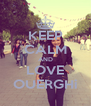 KEEP CALM AND LOVE OUERGHi - Personalised Poster A4 size