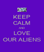 KEEP CALM AND LOVE OUR ALIENS - Personalised Poster A4 size