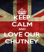 KEEP CALM AND LOVE OUR CHUTNEY - Personalised Poster A4 size