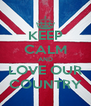 KEEP CALM AND LOVE OUR COUNTRY - Personalised Poster A4 size