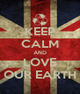 KEEP CALM AND LOVE OUR EARTH - Personalised Poster A4 size