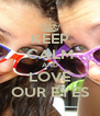 KEEP CALM AND LOVE OUR EYES - Personalised Poster A4 size