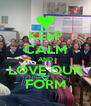 KEEP CALM AND LOVE OUR FORM - Personalised Poster A4 size