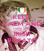 KEEP  CALM AND LOVE OUR IRISH POTATO - Personalised Poster A4 size