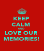 KEEP  CALM  AND  LOVE OUR  MEMORIES! - Personalised Poster A4 size