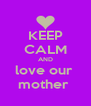 KEEP CALM AND love our  mother  - Personalised Poster A4 size