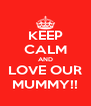 KEEP CALM AND LOVE OUR MUMMY!! - Personalised Poster A4 size